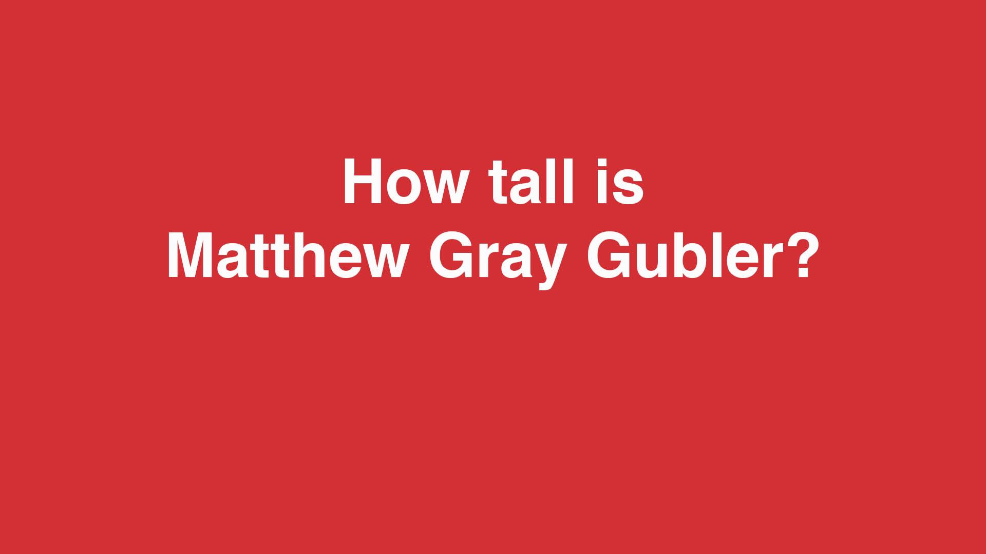 How tall is Matthew Gray Gubler?