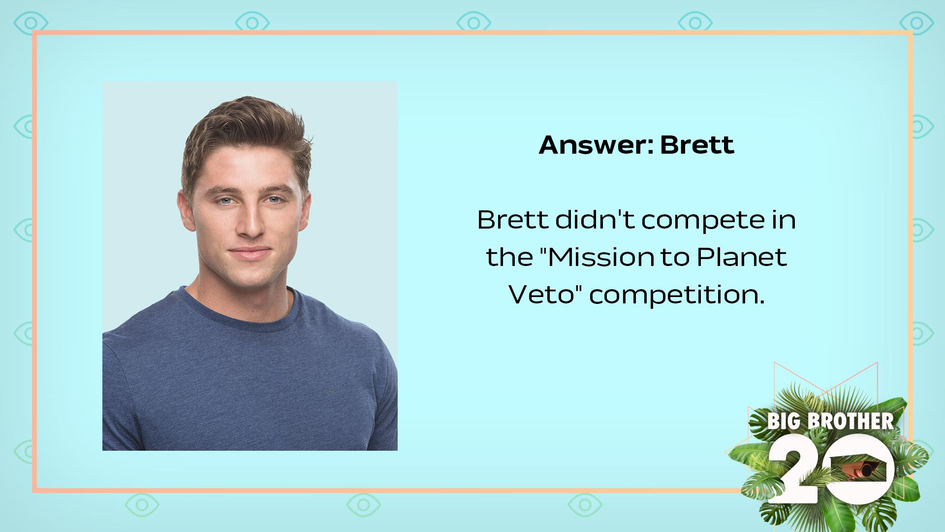 Answer: Brett