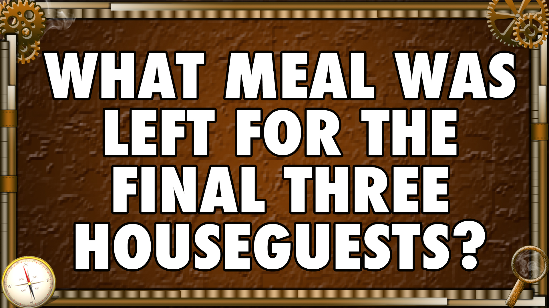What meal was left for the final three Houseguests?