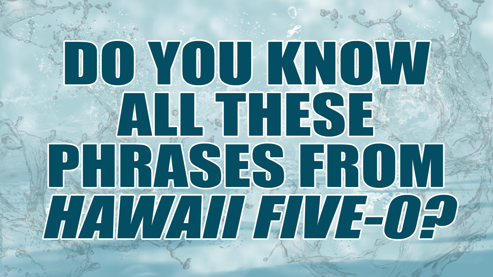 See if you've picked up any Hawaiian while watching the show.
